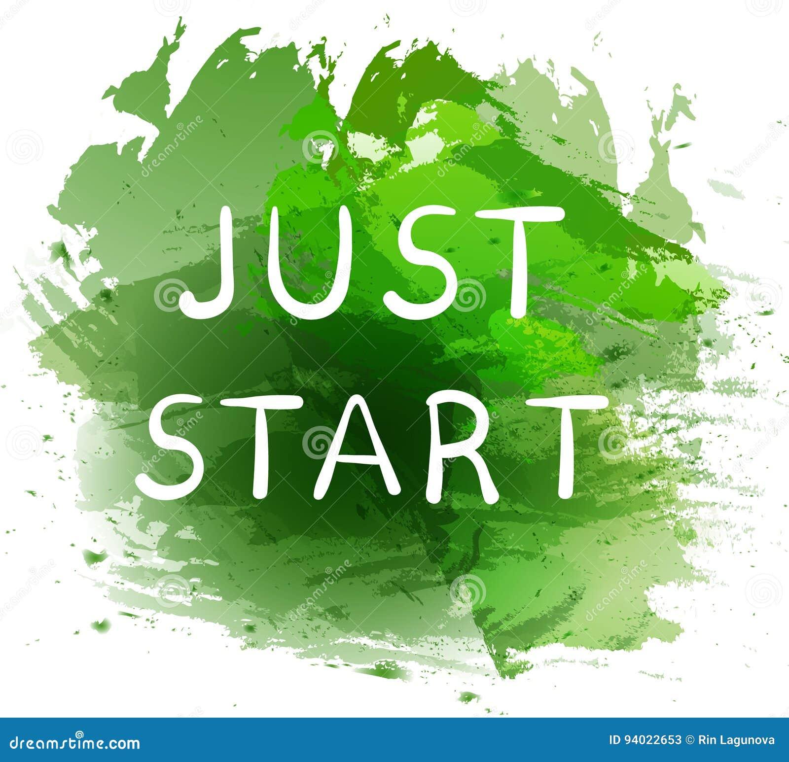JUST START. Motivational phrase on green paint splash background. Hand written white letters.