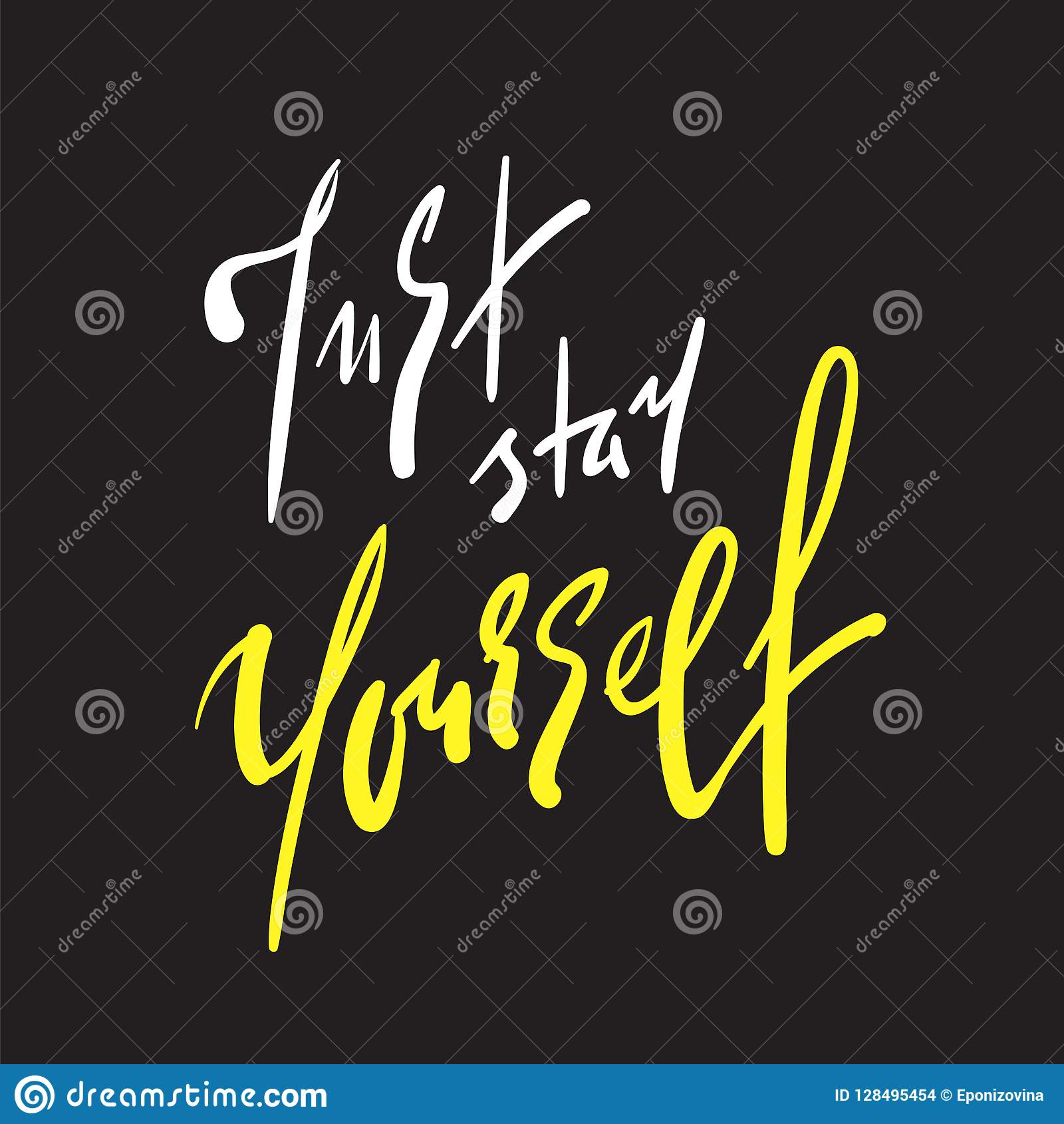 Just stay yourself - simple inspire and motivational quote. Hand drawn beautiful lettering