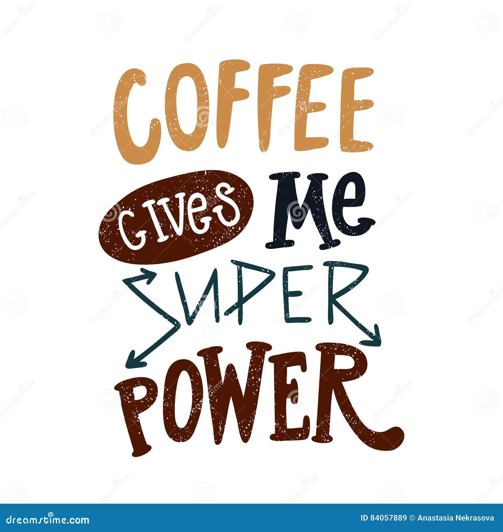 Kaffee gibt mir Supermacht Dekorative Hand gezeichnete Beschriftung, Buchstabe, Zitat