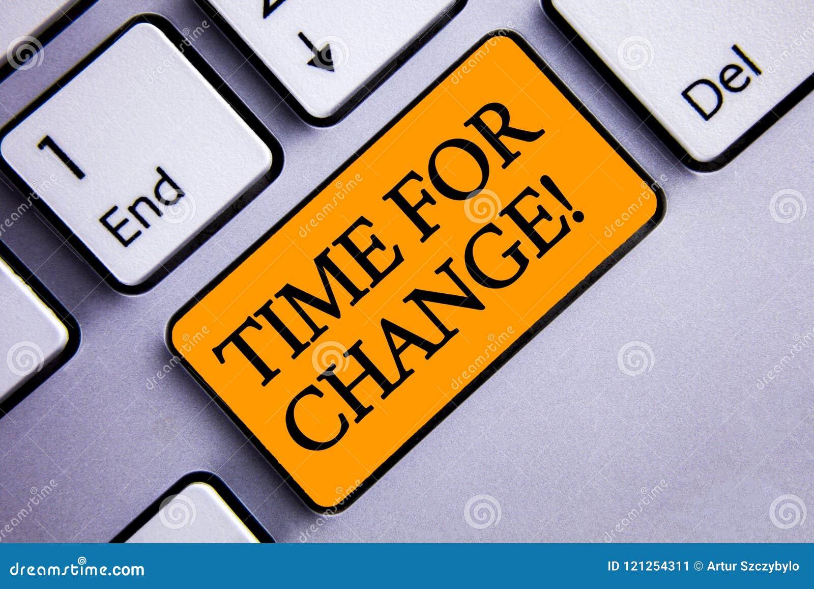 Konceptualny ręki writing pokazuje czas Dla zmiany Motywacyjnego wezwania Biznesowa fotografia teksta przemiana R Ulepsza transfo