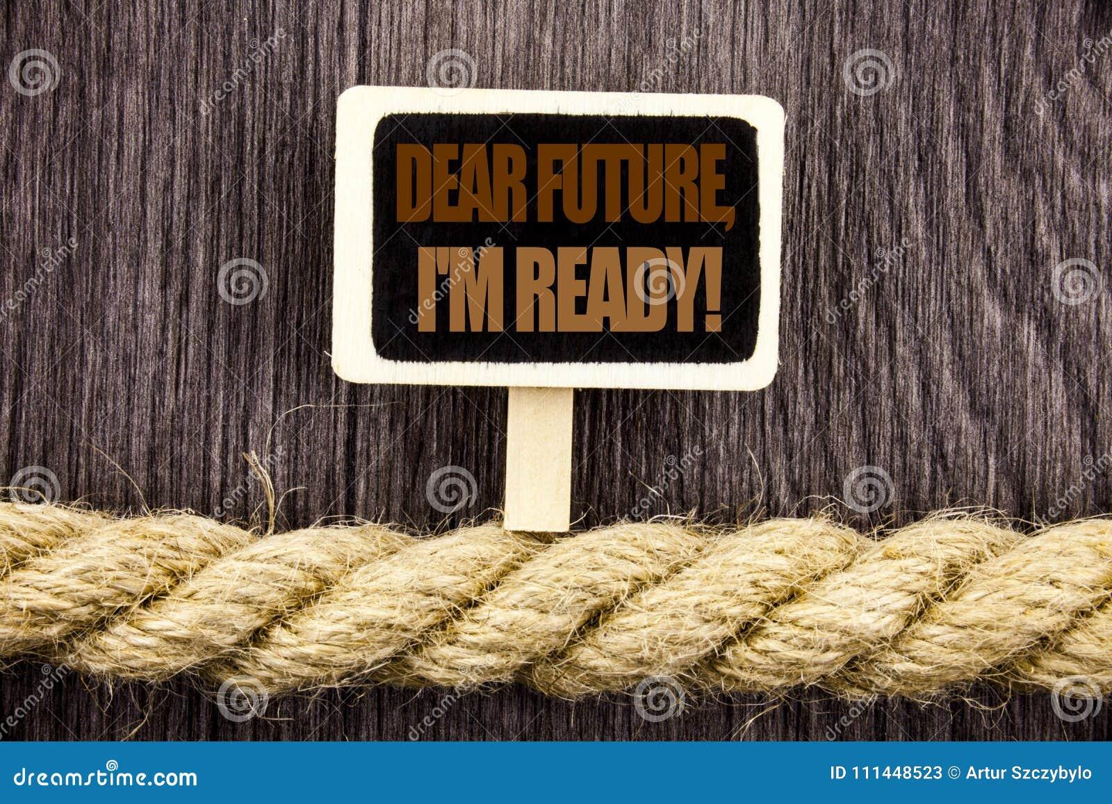 Konceptualny writing tekst pokazuje Kochaną Przyszłość, Przygotowywam Biznesowa fotografia pokazuje Inspiracyjnego Motywacyjnego