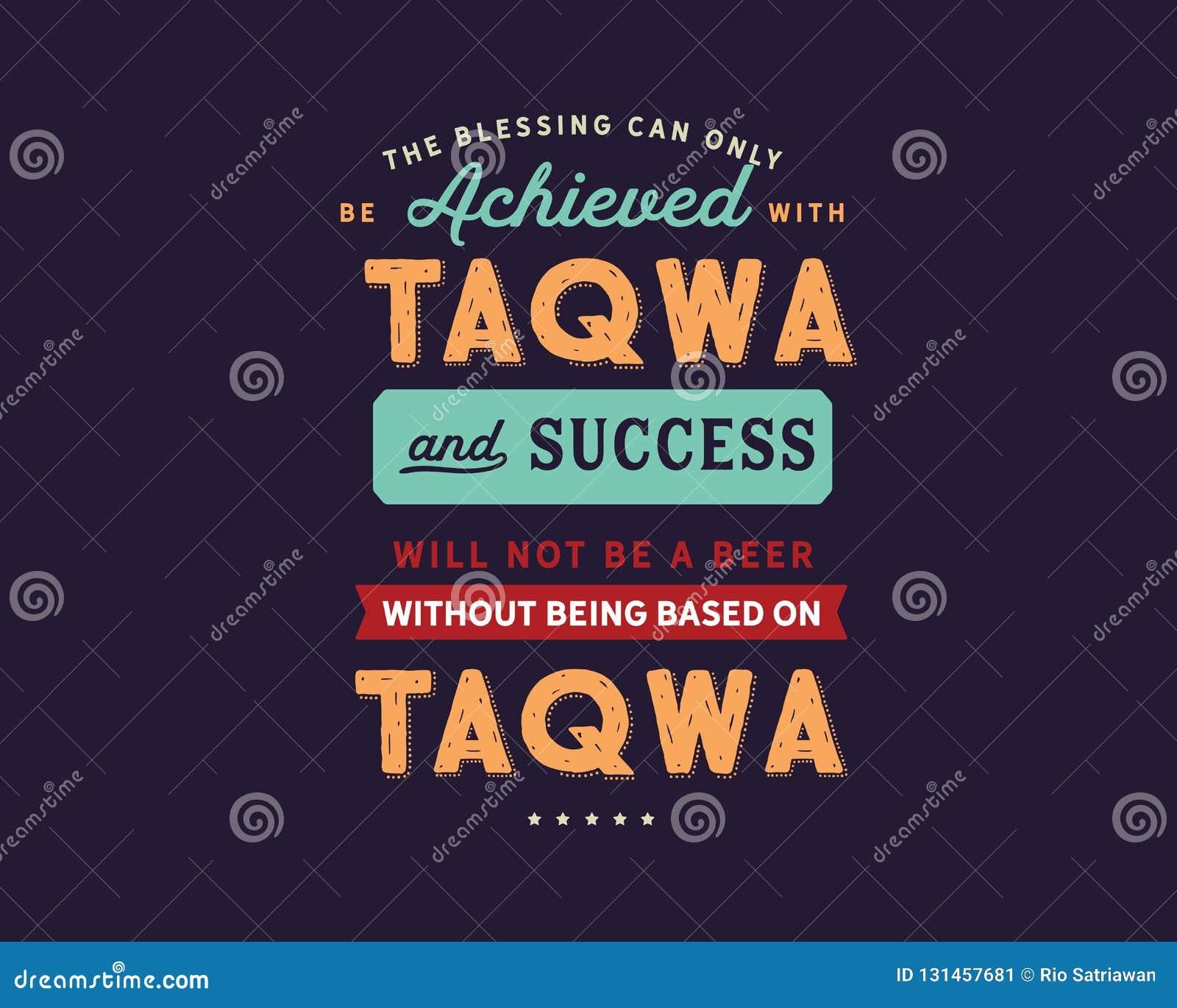 La bénédiction peut seulement être réalisée avec le taqwa et le succès ne sera pas une bière sans être basé sur Taqwa