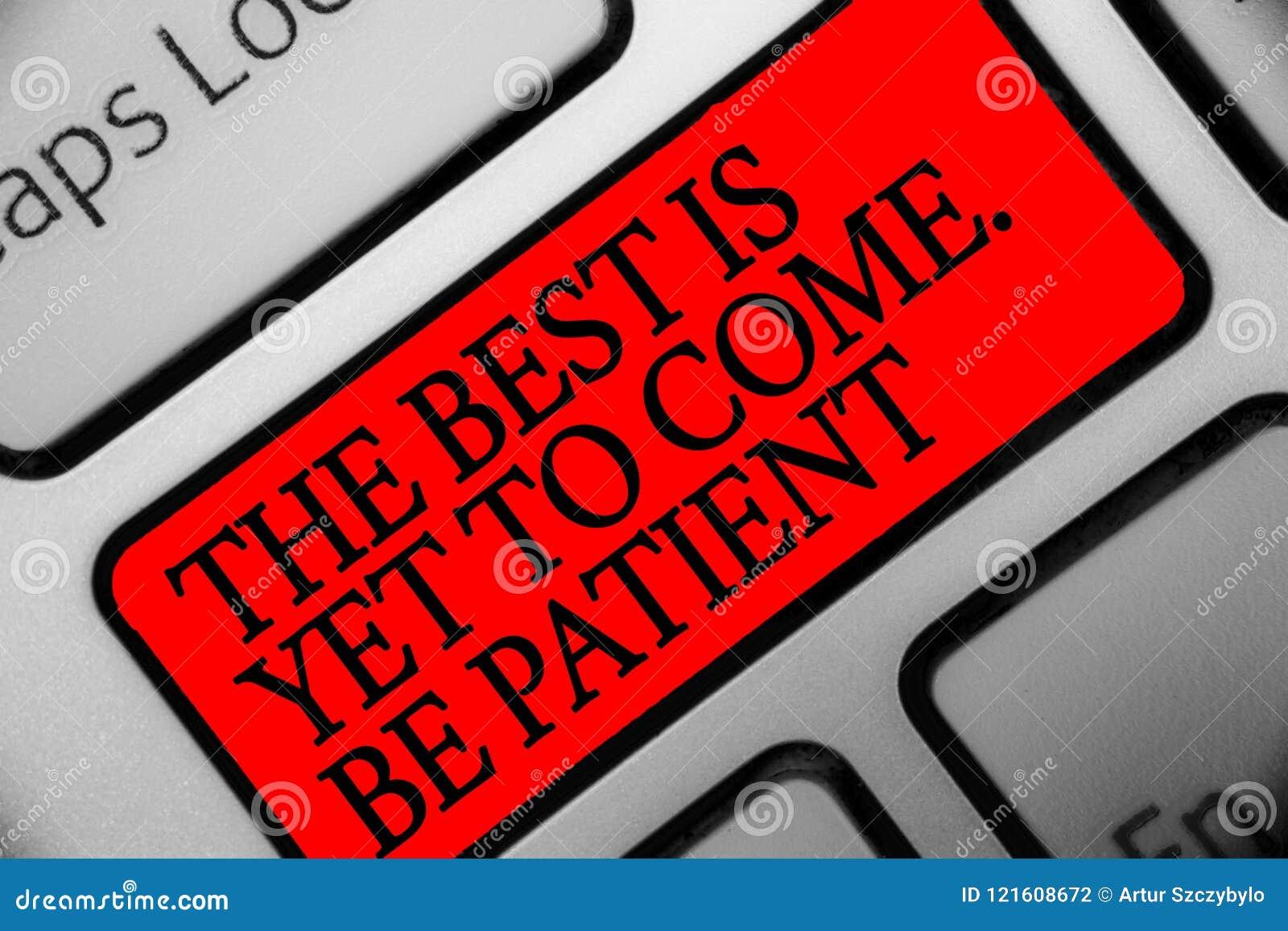 La note d écriture montrant le meilleur est de venir encore Soyez patient La présentation de photo d affaires ne perdent pas la l