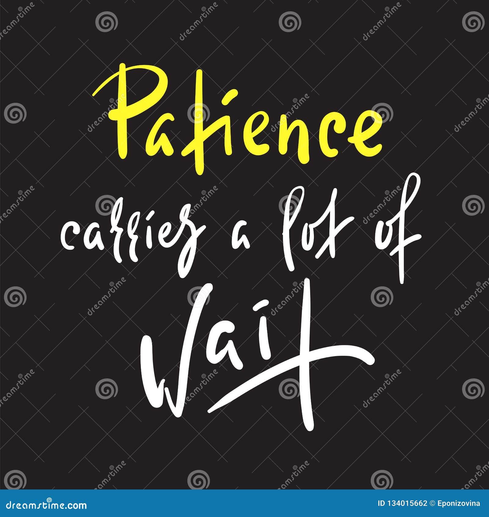 La Patience Porte Beaucoup D Attente Inspirez La Citation
