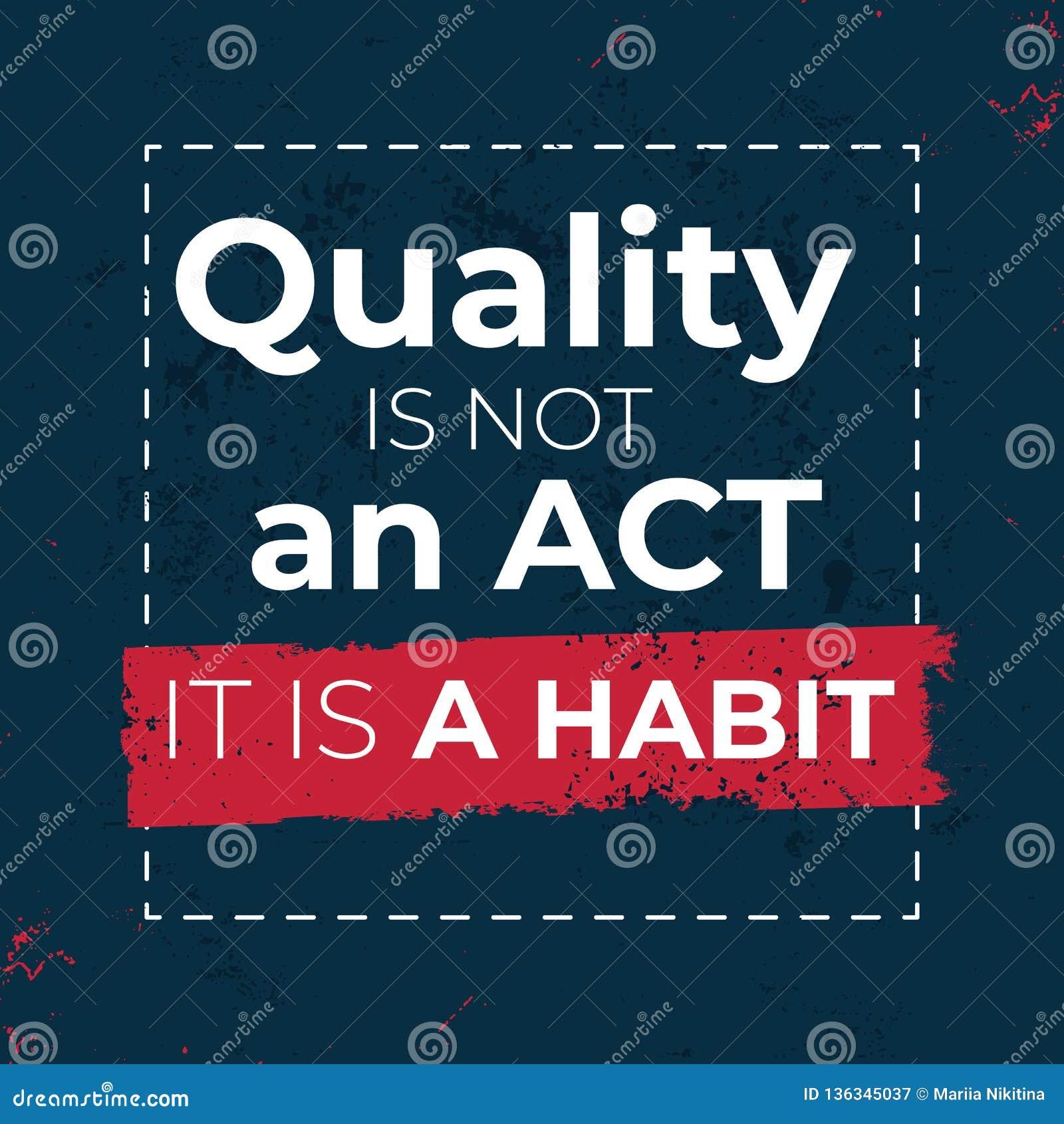 La qualité n est pas un acte que c est un vecteur d habitude