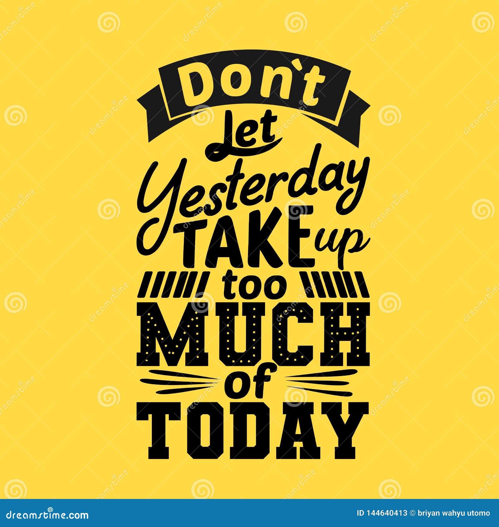 Laat niet gisteren teveel van vandaag nemen Premie motievencitaat Typografiecitaat Vectorcitaat met gele achtergrond