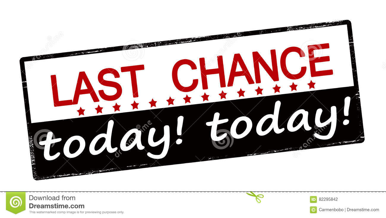 Last chance today