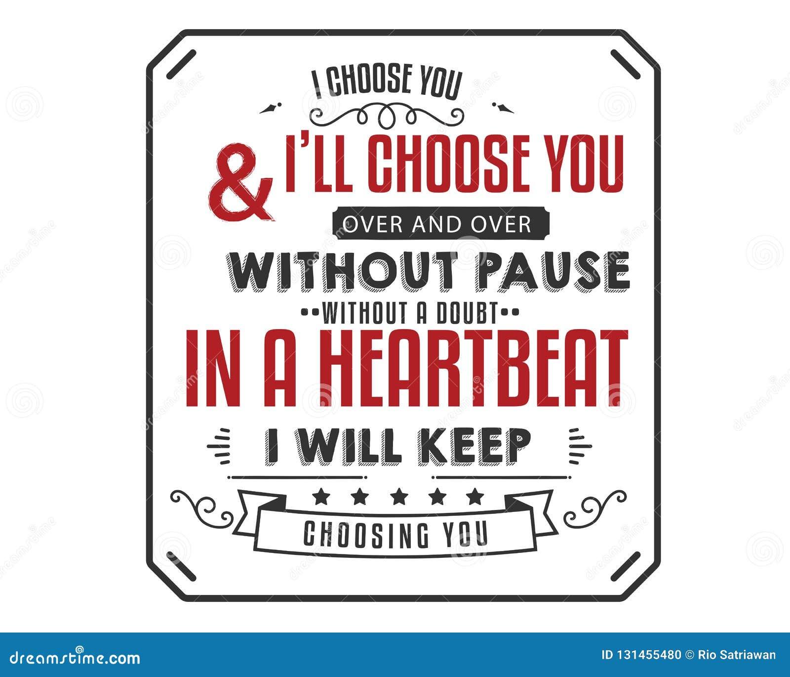 Le elijo y le elegiré encima y repetidamente sin pausa sin una duda, inmediatamente guardaré el elegir de usted