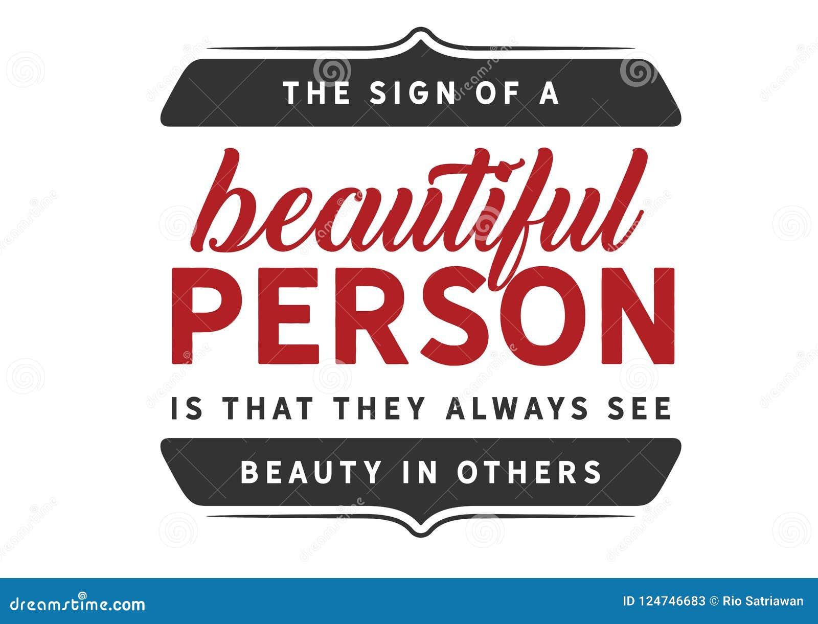 Le signe d une belle personne est qu ils voient toujours la beauté dans d autres