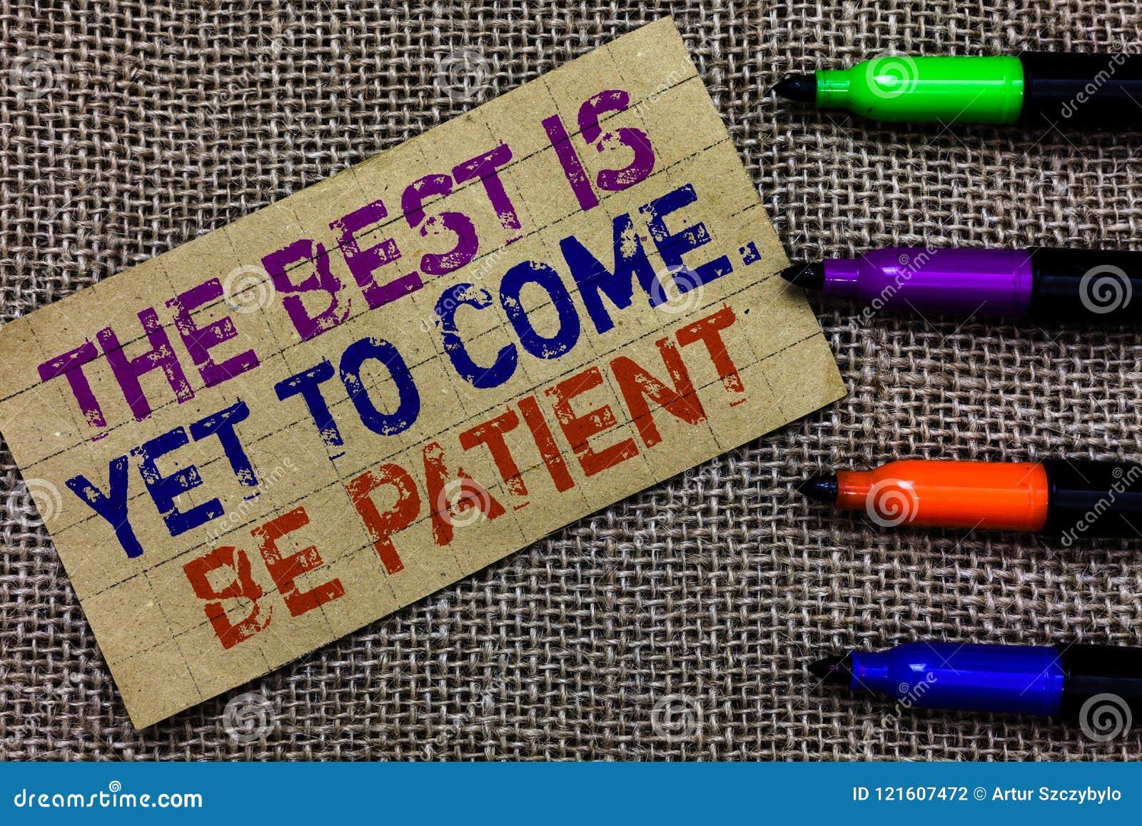 Le texte d écriture écrivant le meilleur est de venir encore Soyez patient La signification de concept ne perdent pas la lumière