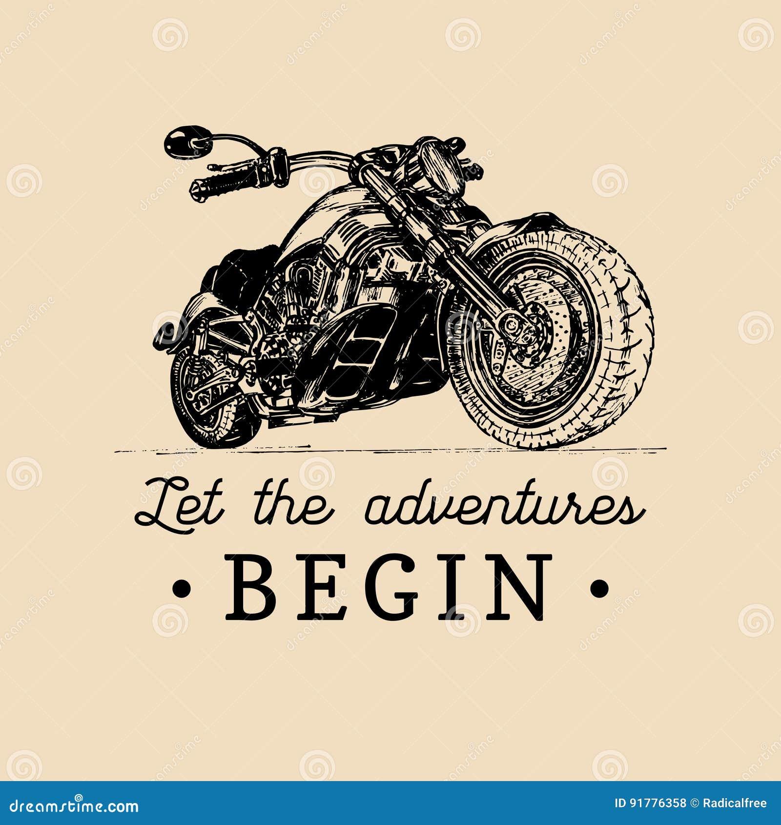 Let the adventures begin inspirational poster. Vector hand drawn motorcycle for MC label. Vintage bike illustration.