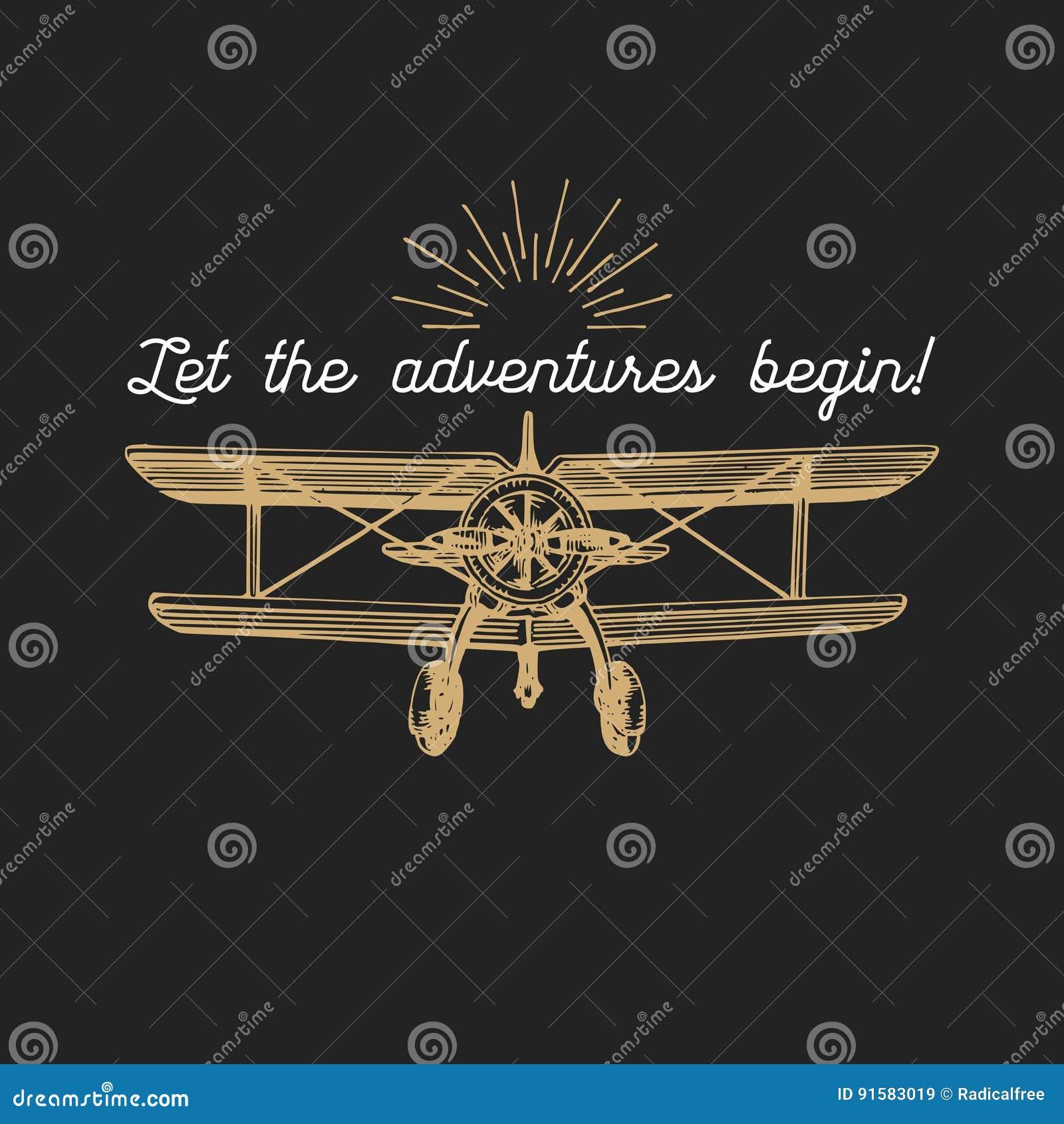 Let the adventures begin motivational quote. Vintage retro airplane logo. Hand sketched aviation illustration.
