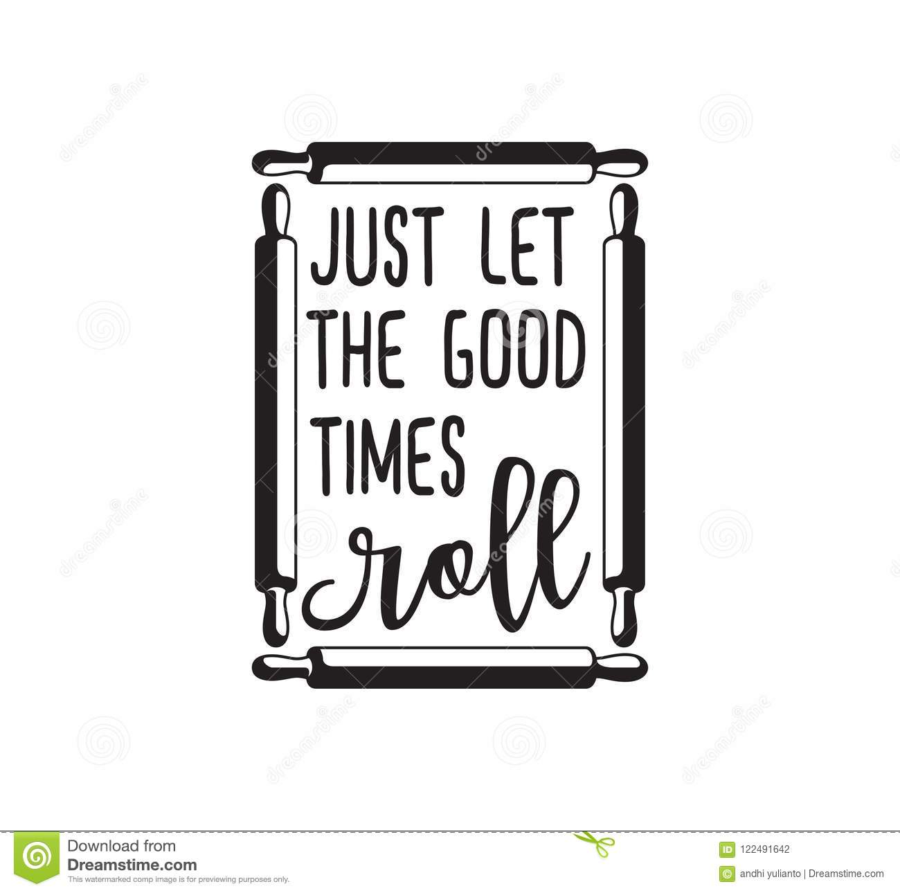 Let The Good Time Roll Fun Cute Baking Quote Printable Vector Design