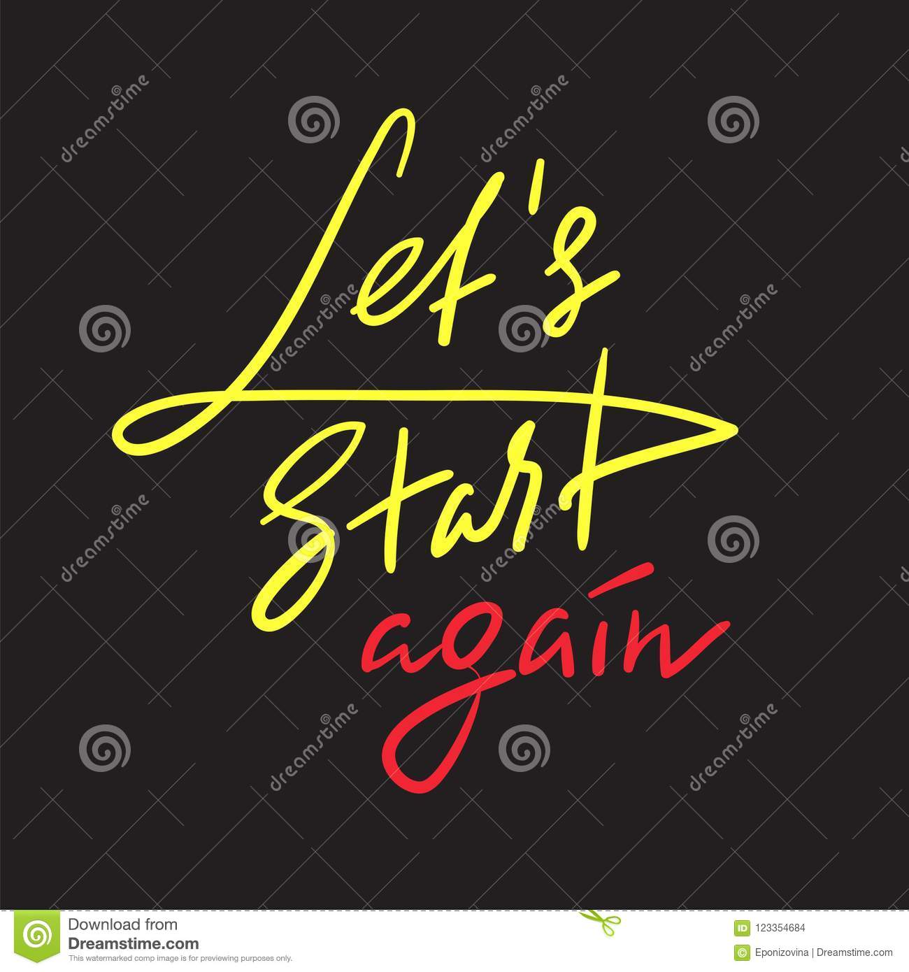 Let`s Start Again - emotional love quote. Hand drawn beautiful lettering. Print for inspirational poster, t-shirt, bag, cups,