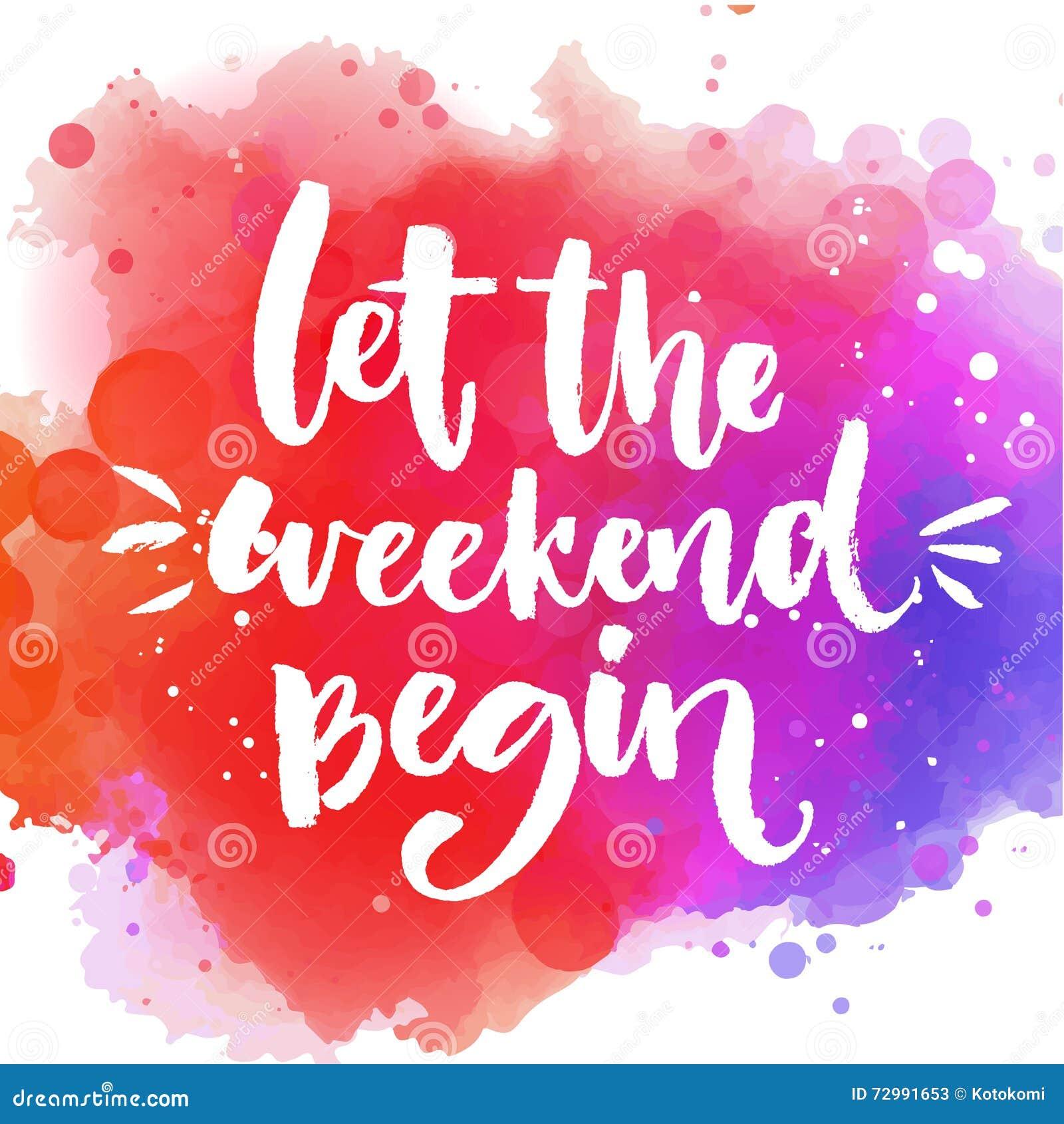 Let The Weekend Begin Fun Saying About Week Ending Office