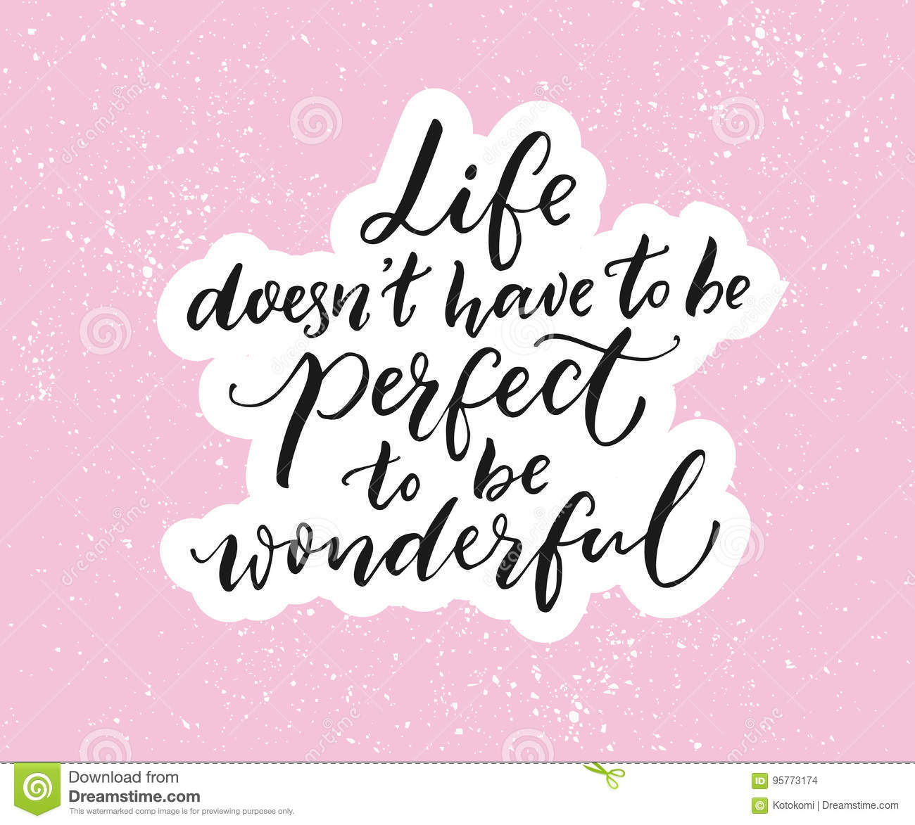 Life Doesn T Have To Be Perfect To Be Wonderful Inspirational Quote