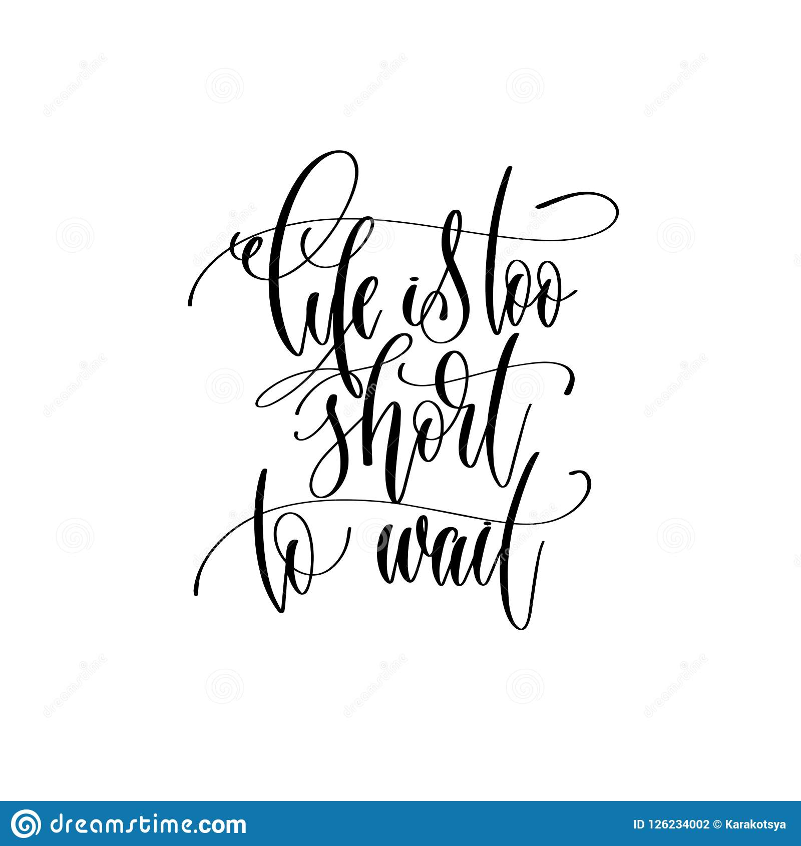 Image of: Hanquotes Life Is Too Short To Wait Hand Lettering Inscription Text Motivation And Inspiration Positive Quote Calligraphy Vector Illustration Dreamstimecom Life Is Too Short To Wait Hand Lettering Inscription Text Mot