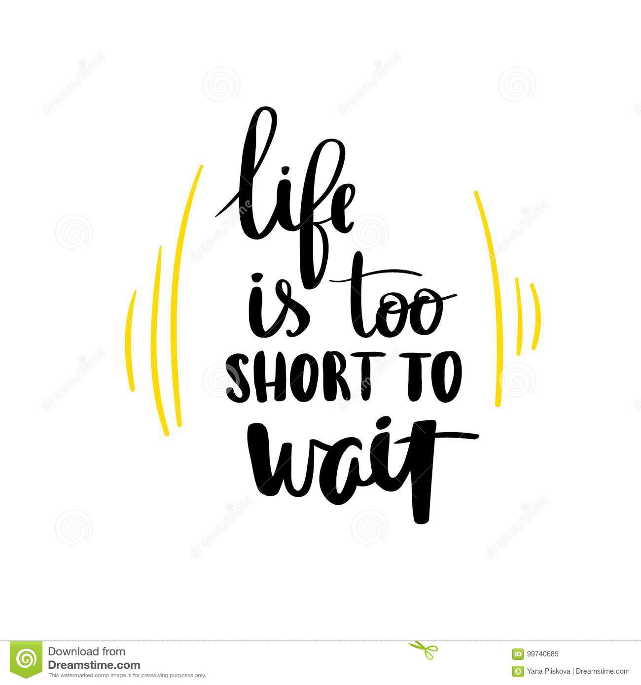 Life Is Too Short To Wait Lettering Phrase Stock Vector