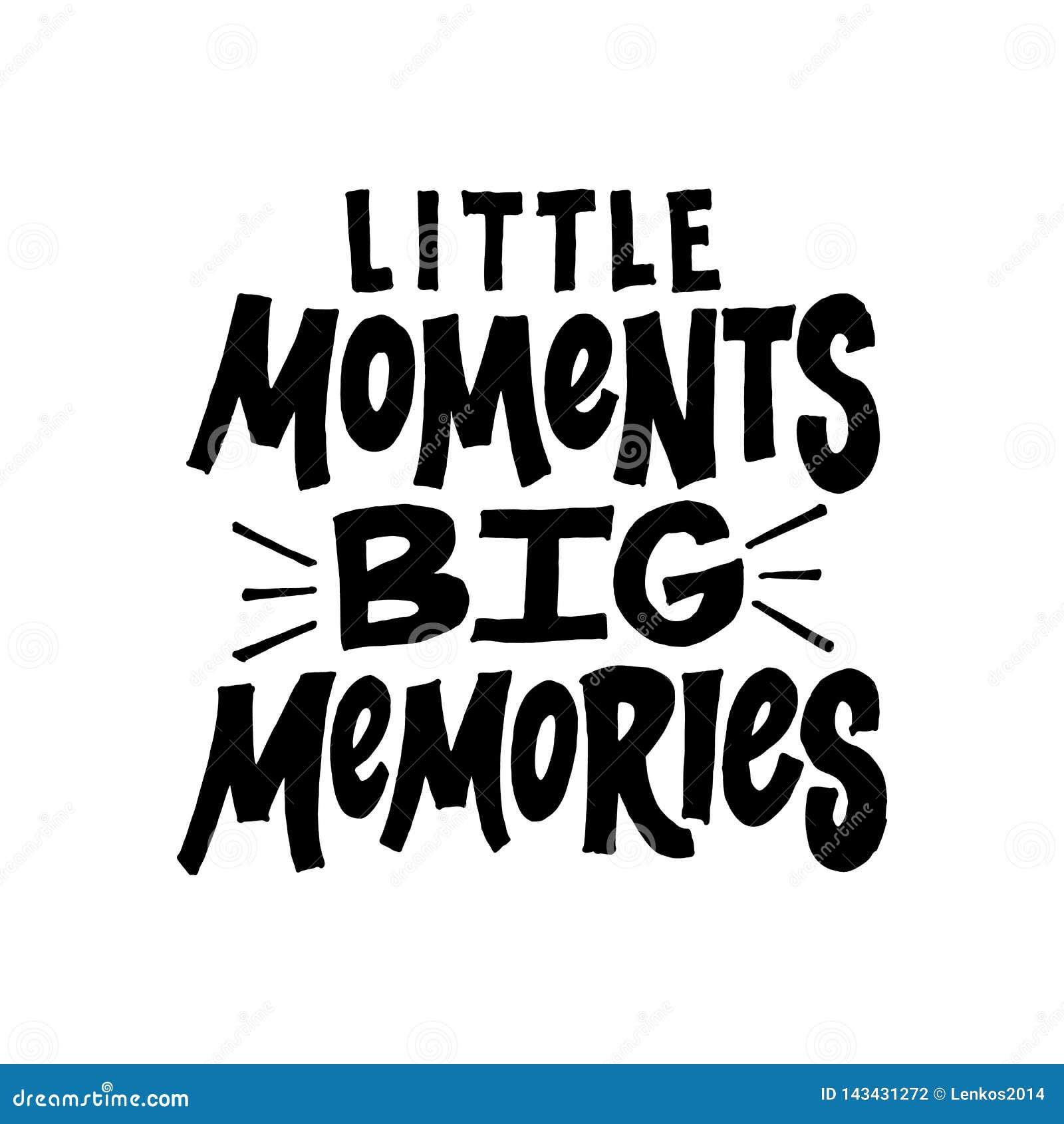 little moments big memories inspirational and motivational