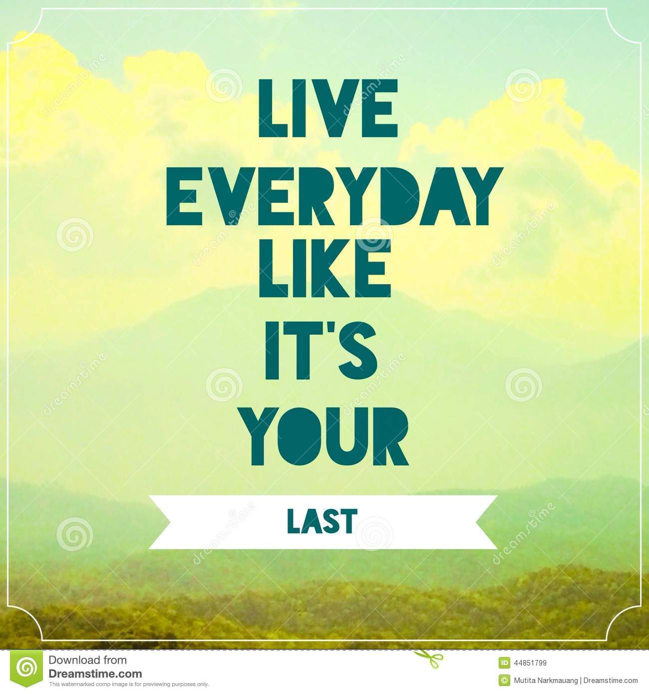 Live Everyday Like Its Your Last Inspirational Quotation