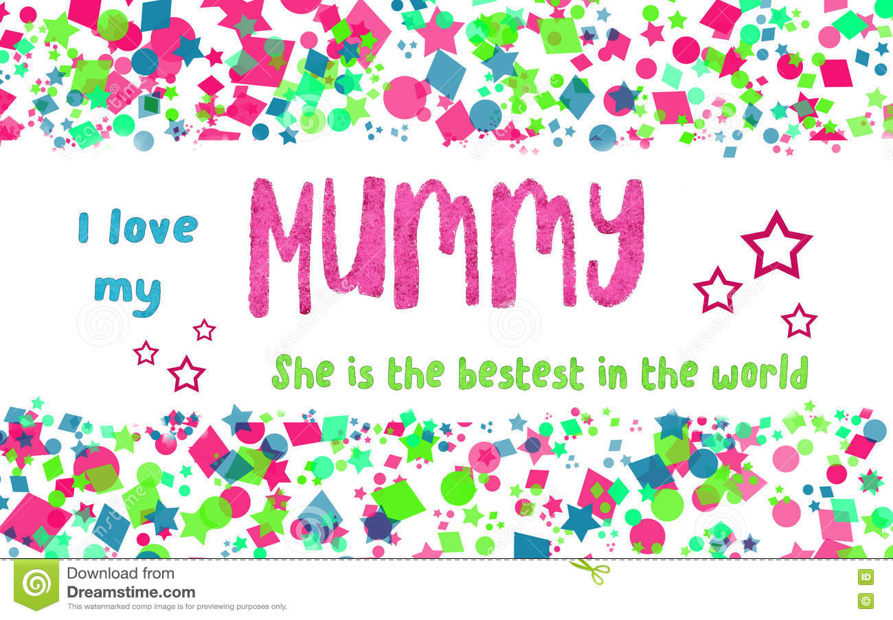 Love my mummy card stock illustration illustration of confetti bright patterned greeting card or poster with hand written fonts with the words i love my mummy she is the bestest in the world m4hsunfo