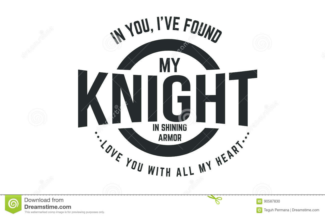 You are my knight in shining armor