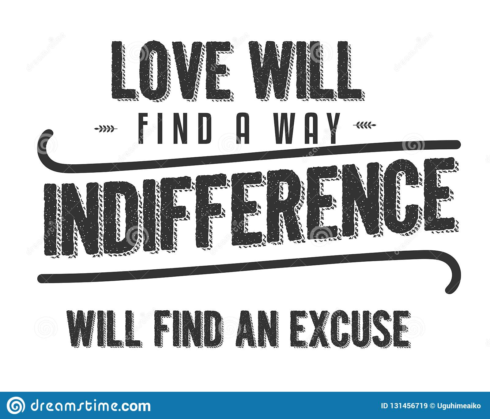 Love Will Find A Way Indifference Will Find An Excuse Stock Vector