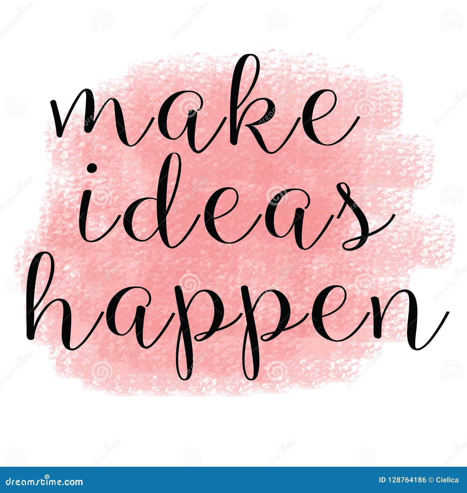 Maak ideeën gebeuren Inspirational citaten