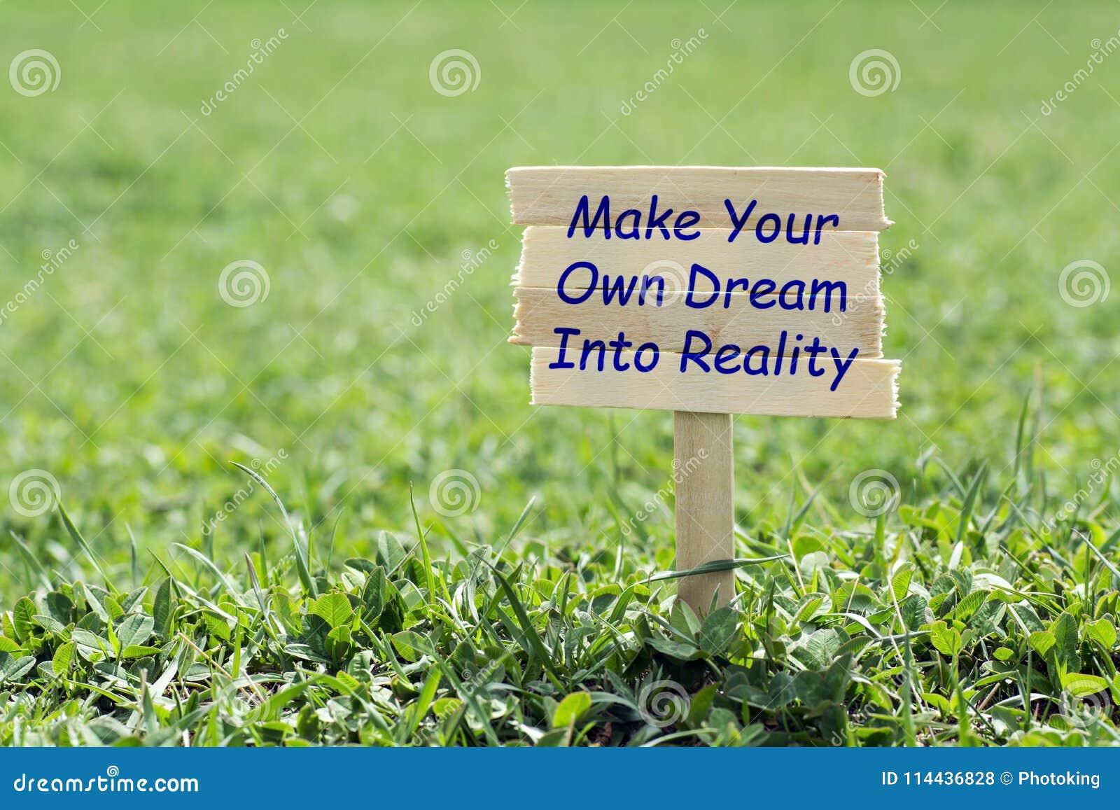 Maak uw eigen droom in werkelijkheid