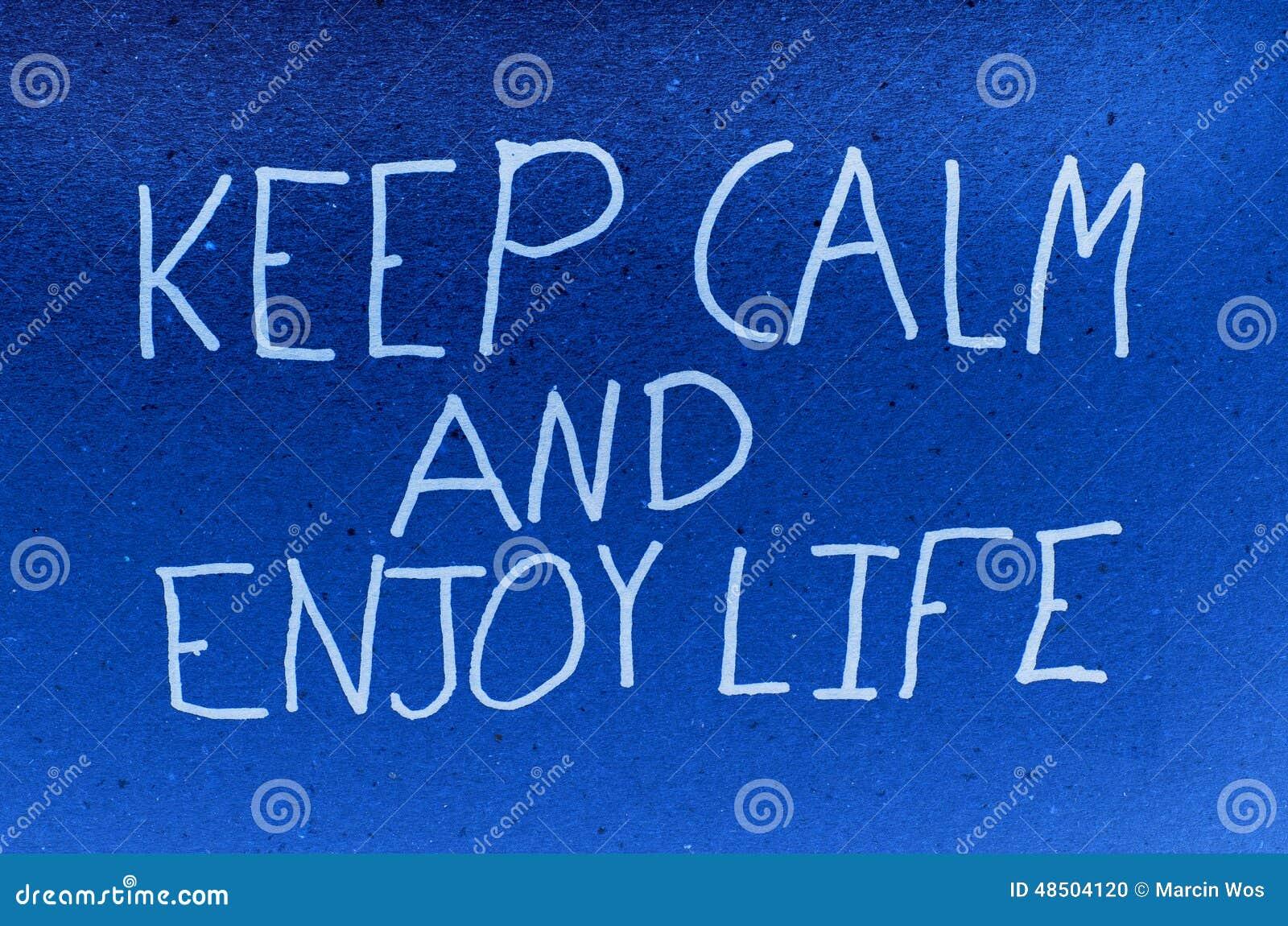 Maintenez calme et appréciez la vie