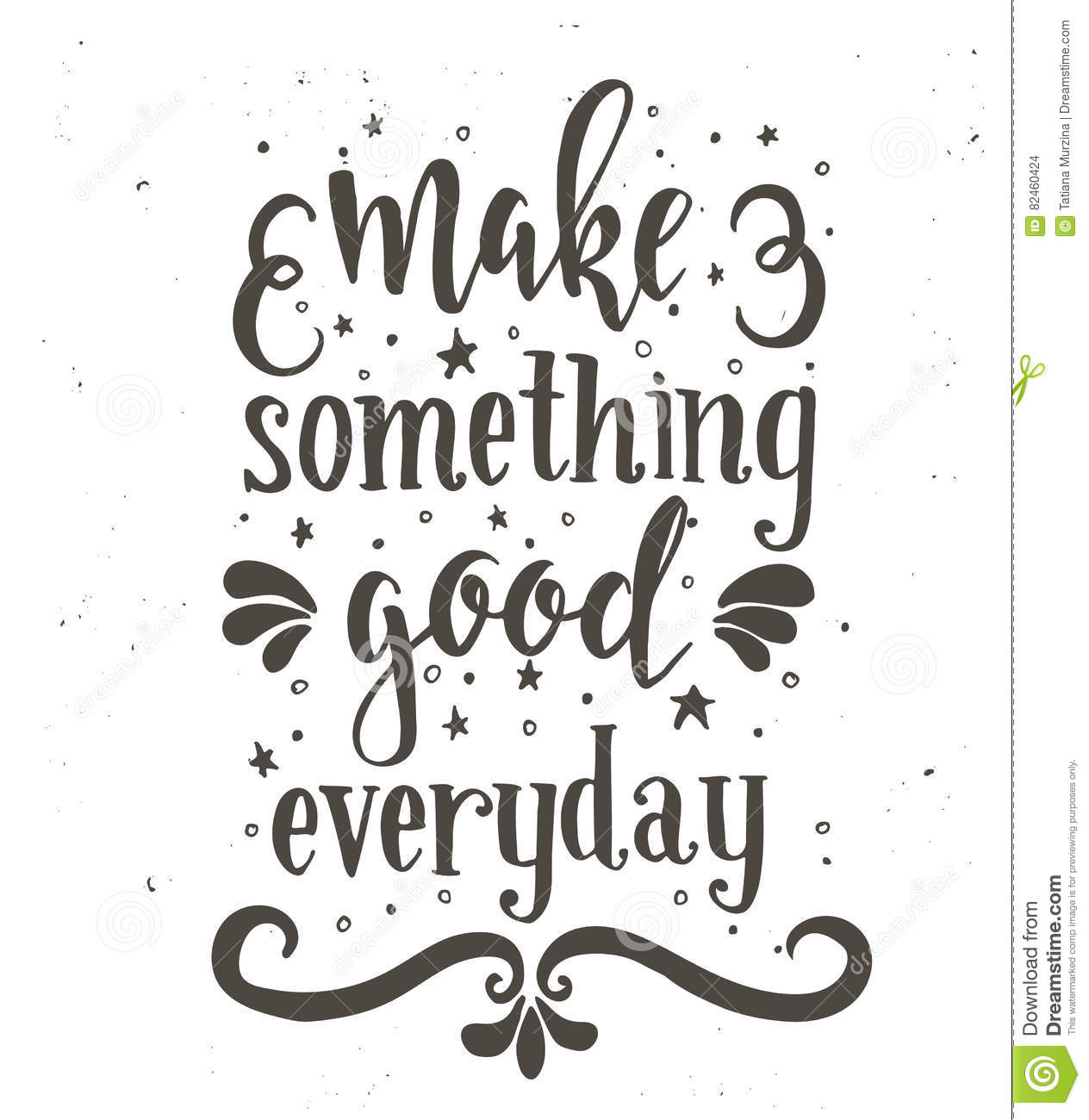 Make something good every day. Inspirational vector Hand drawn typography poster.