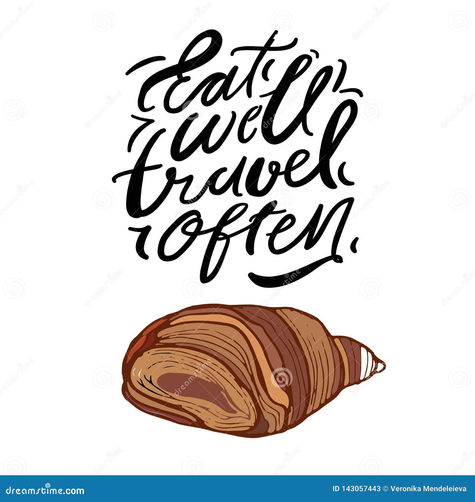 Mangez bien, voyage souvent Lettrage de main Illustration de croissant, pour votre conception
