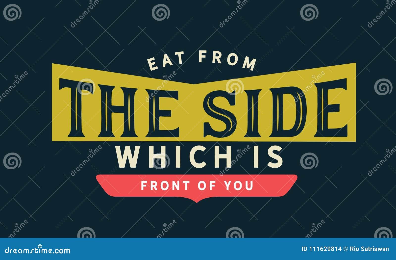Mangez du côté qui est avant de vous
