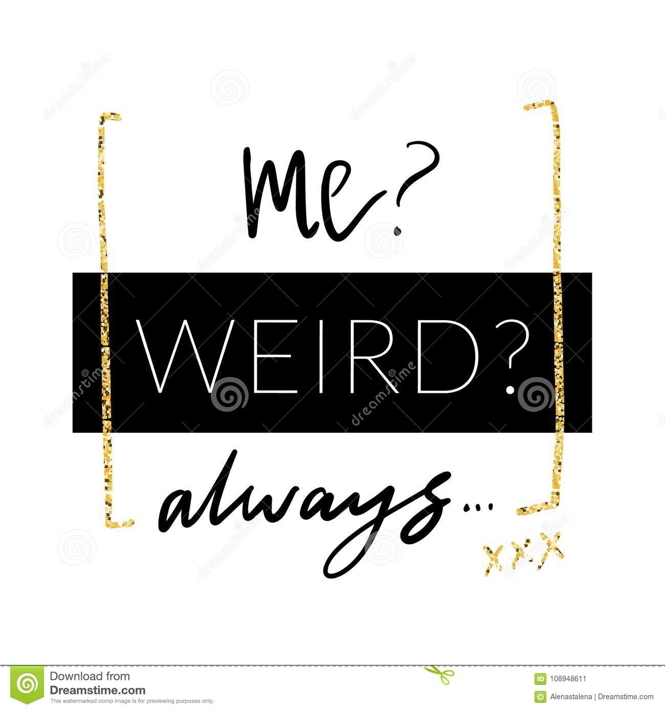 Me weird. Always. Minimalistic design with glitter in girlish style for modern apparel. Vector print designT-shirt