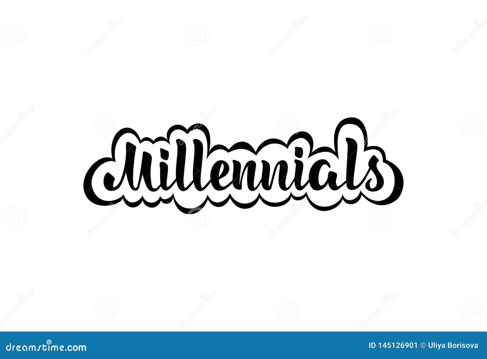 Millennials. Handwritten phrase. Lettering.