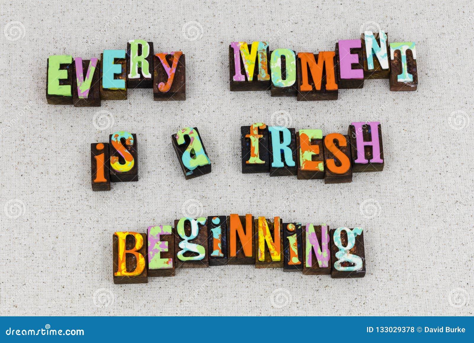 Moment fresh beginning start life