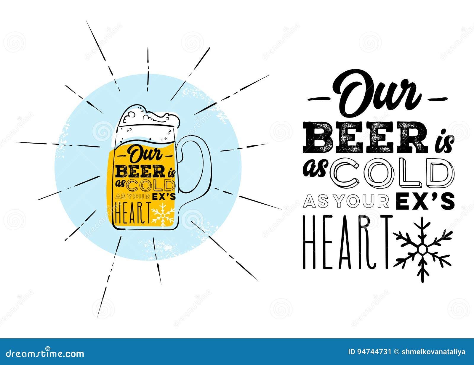 Nasz piwo jest równie Zimny jak Twój Ex ` s serce Marketingowy humor, dowcip o Zimnym piwie