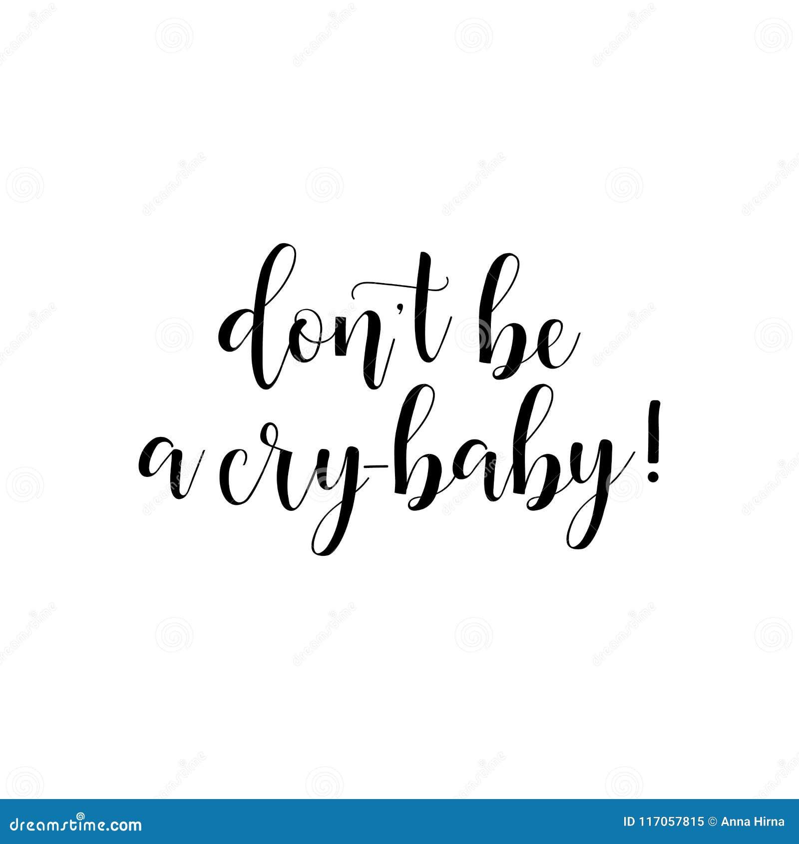 Ne soyez pas un bébé de cri Citations inspirées et de motivation Typographie peinte à la main de lettrage et de coutume