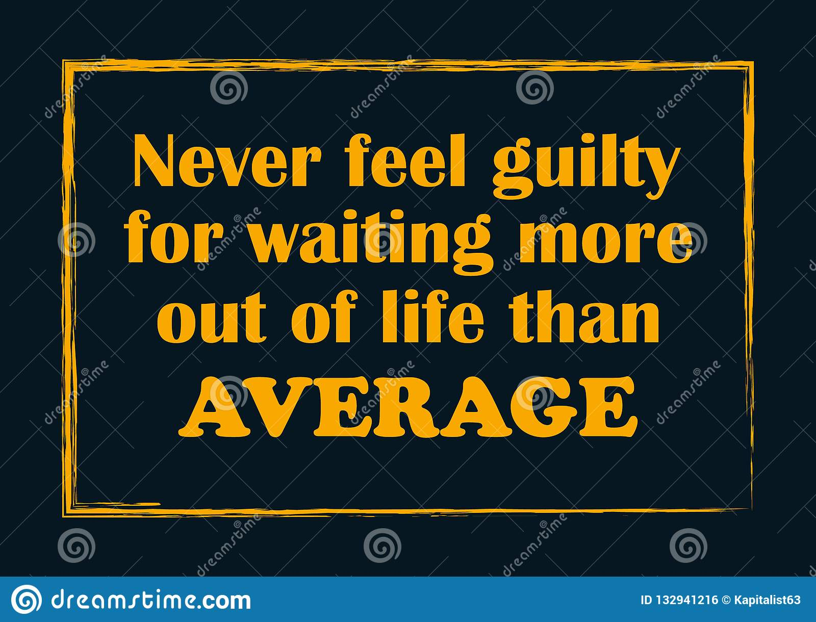 Never Feel Guilty For Wanting More Out Of Life Than Average