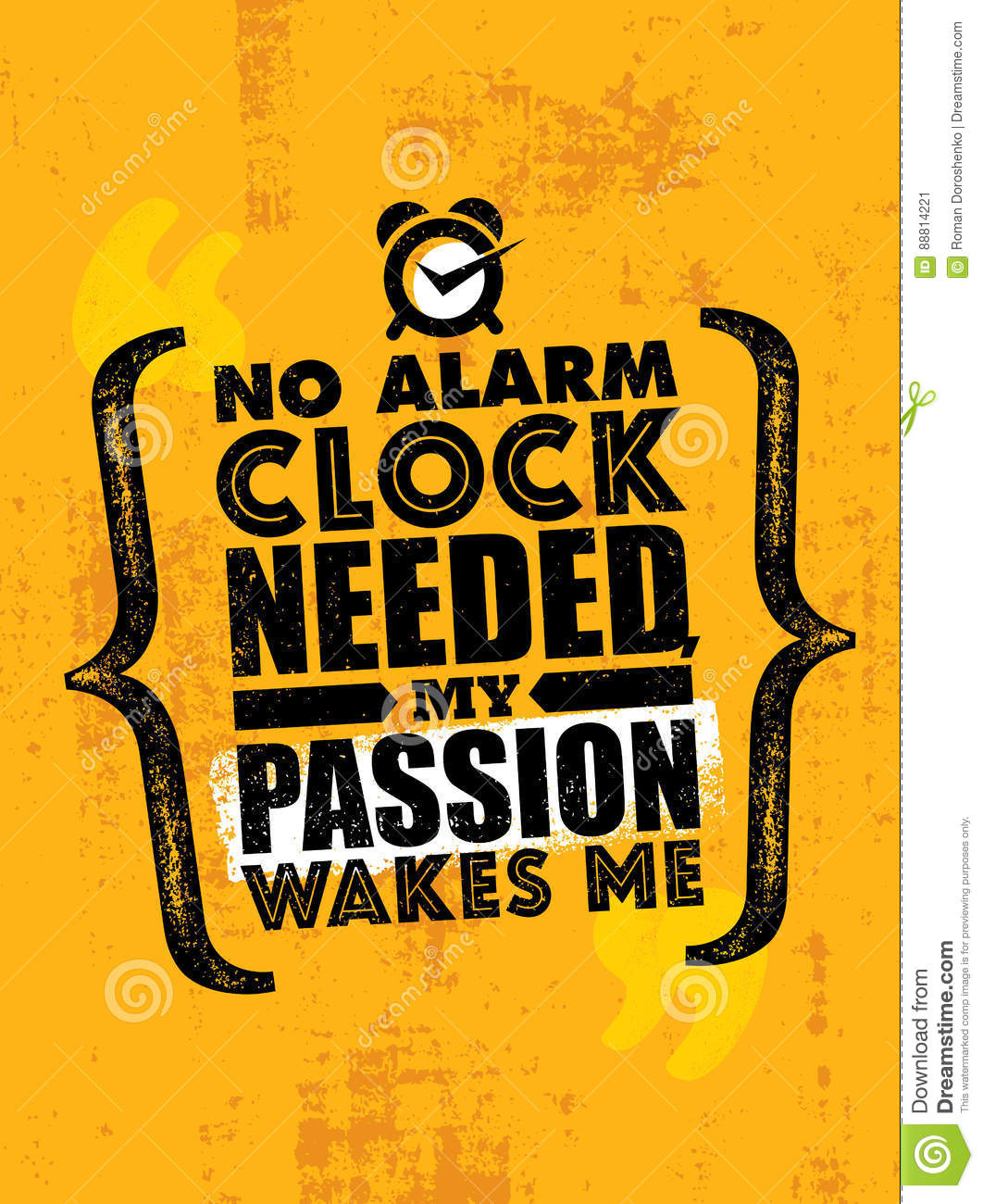 Poster design needed - Poster Design Needed No Alarm Clock Needed My Passion Wakes Me Inspiring Creative Motivation Quote