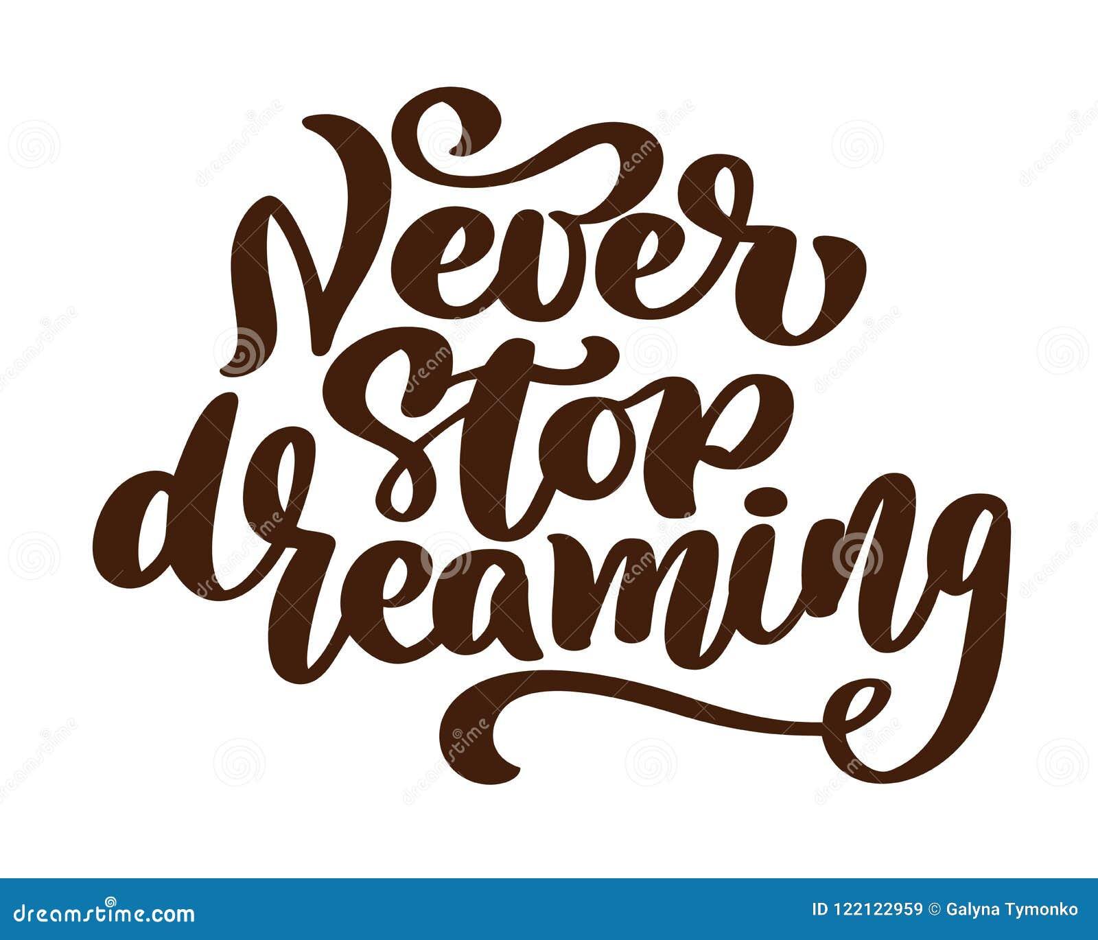 Non fermi mai sognare, mano motivazionale scritta il tipo di calligrafia della spazzola, illustrazione di vettore isolata su fond