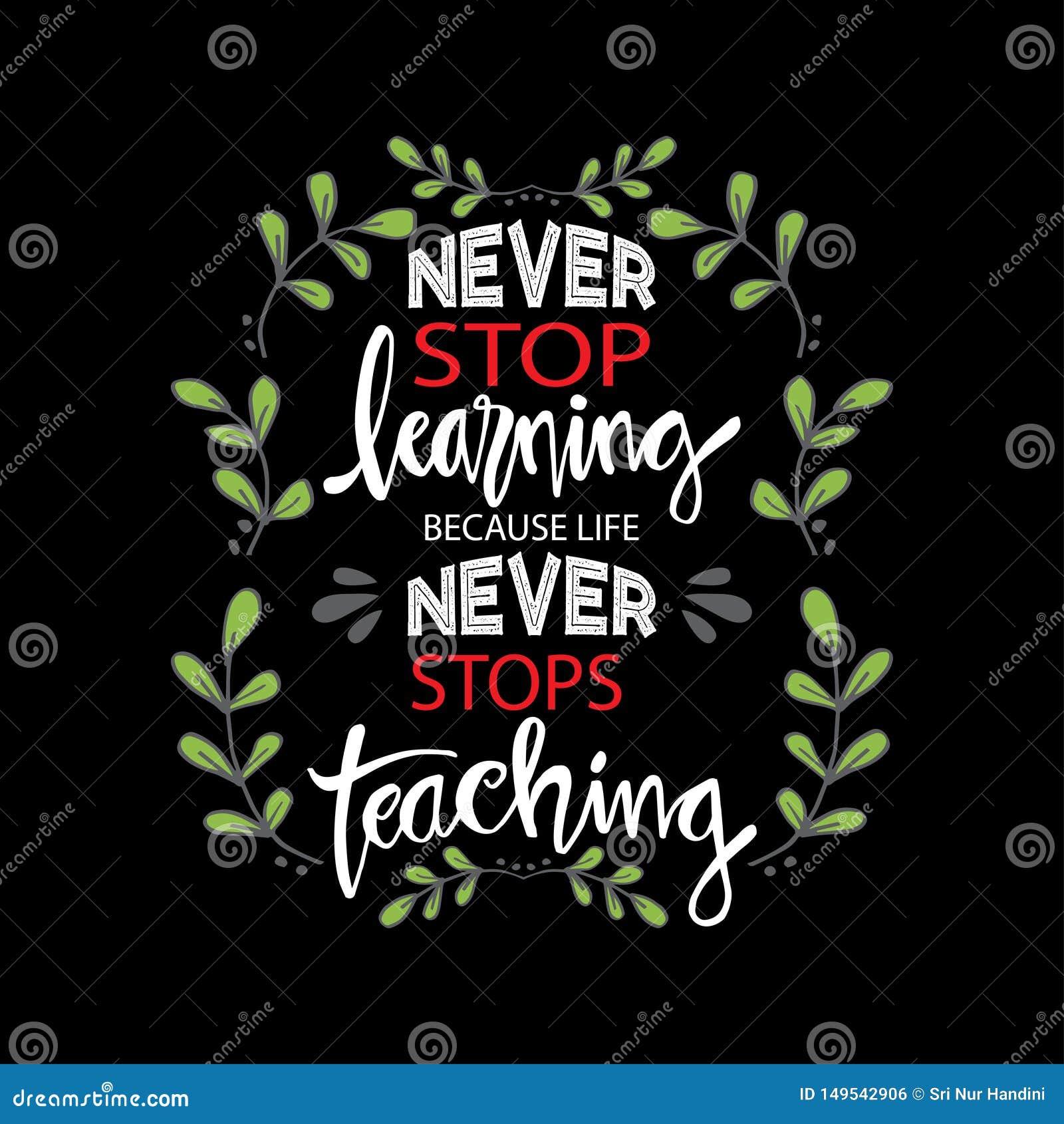 Non smetta mai di imparare, perch? la vita non smette mai di insegnare a
