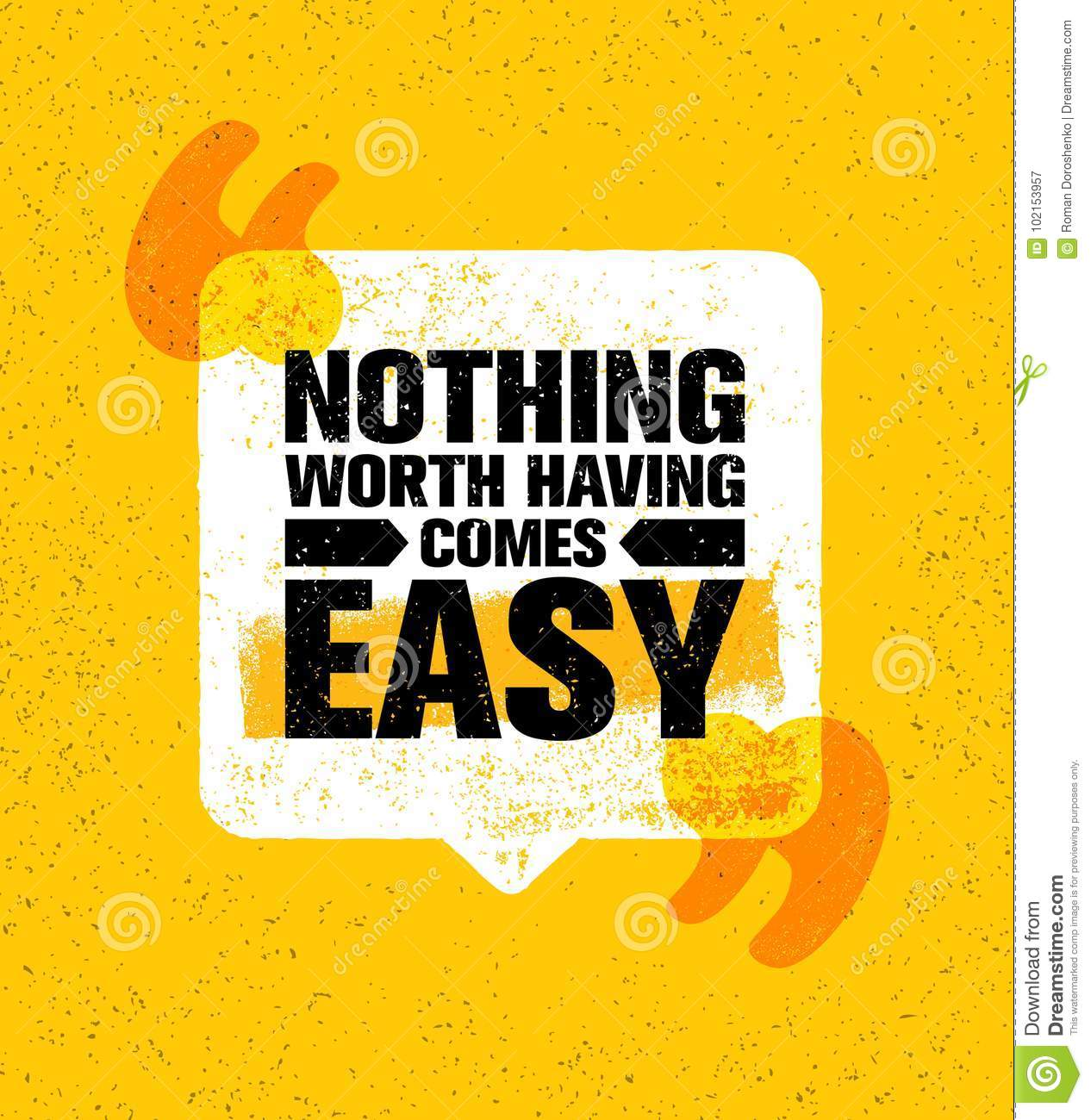 Nothing Worth Having Comes Easy Inspiring Creative Motivation Quote