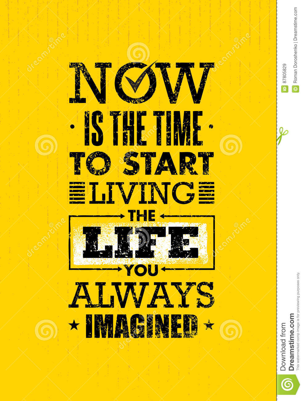 Now Is The Time To Start Living The Life You Always Imagined Motivation Quote. Creative Inspiration Vector Typography