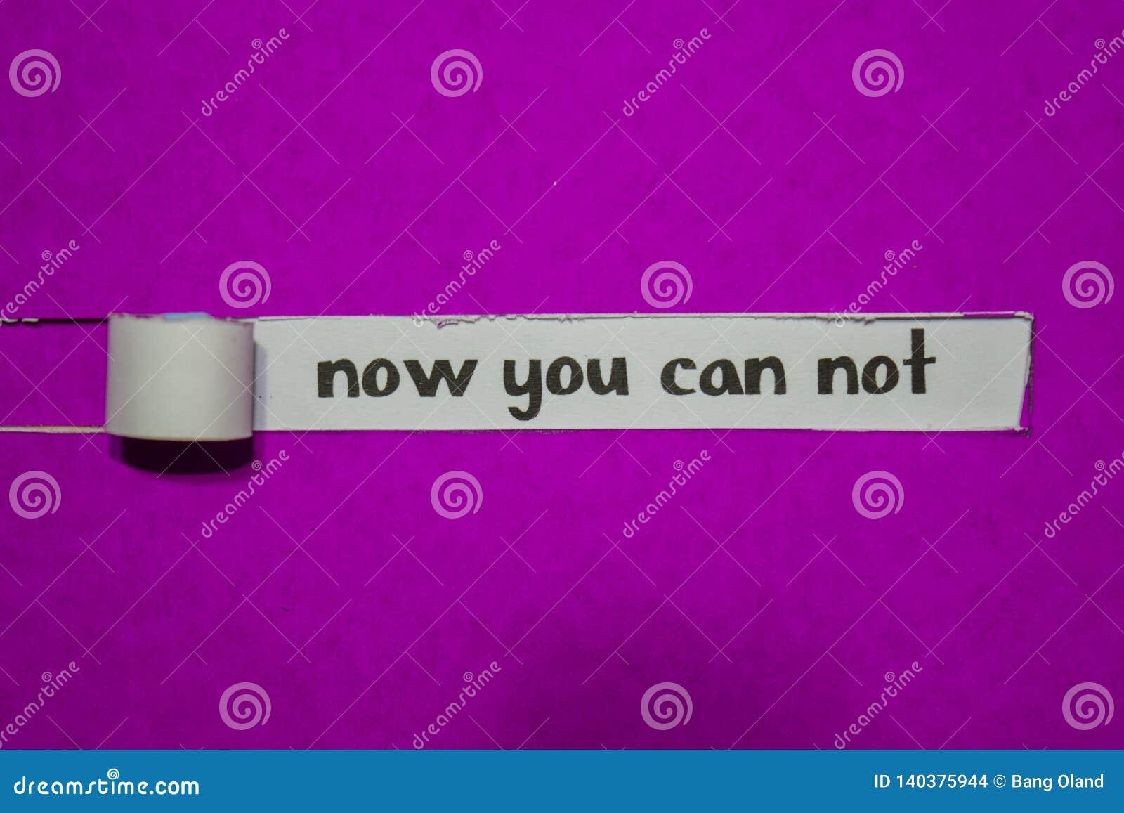 Nu kunt u niet, Inspiratie, Motivatie en bedrijfsconcept op purper gescheurd document