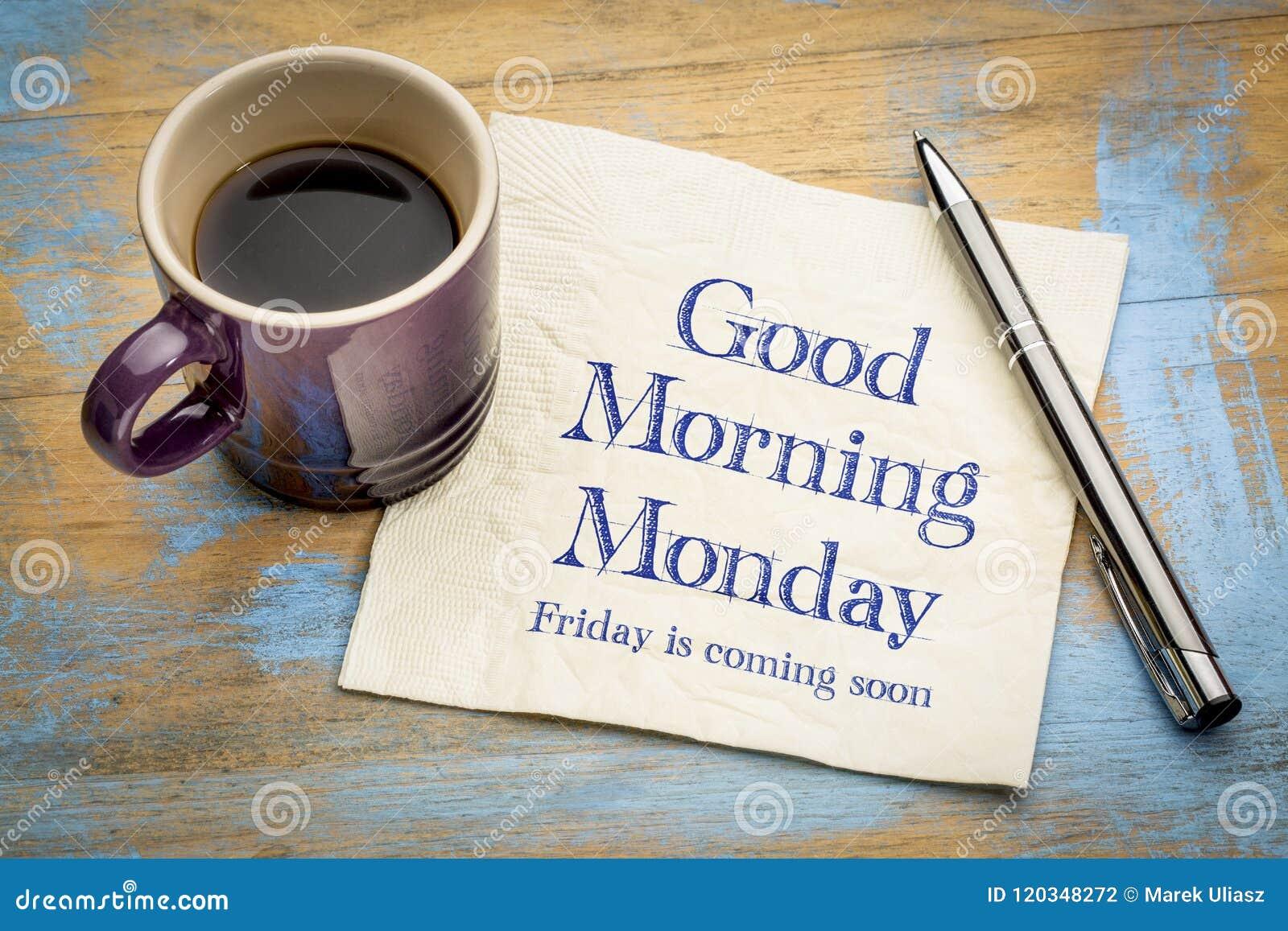 O bom dia segunda-feira, sexta-feira está vindo logo