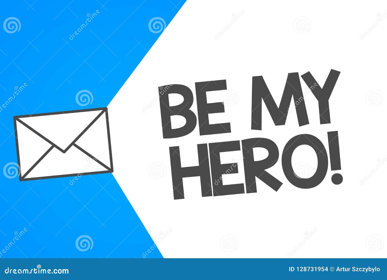 O texto da escrita seja meu herói Pedido do significado do conceito por alguém obter alguns esforços de ações heroicos para ele