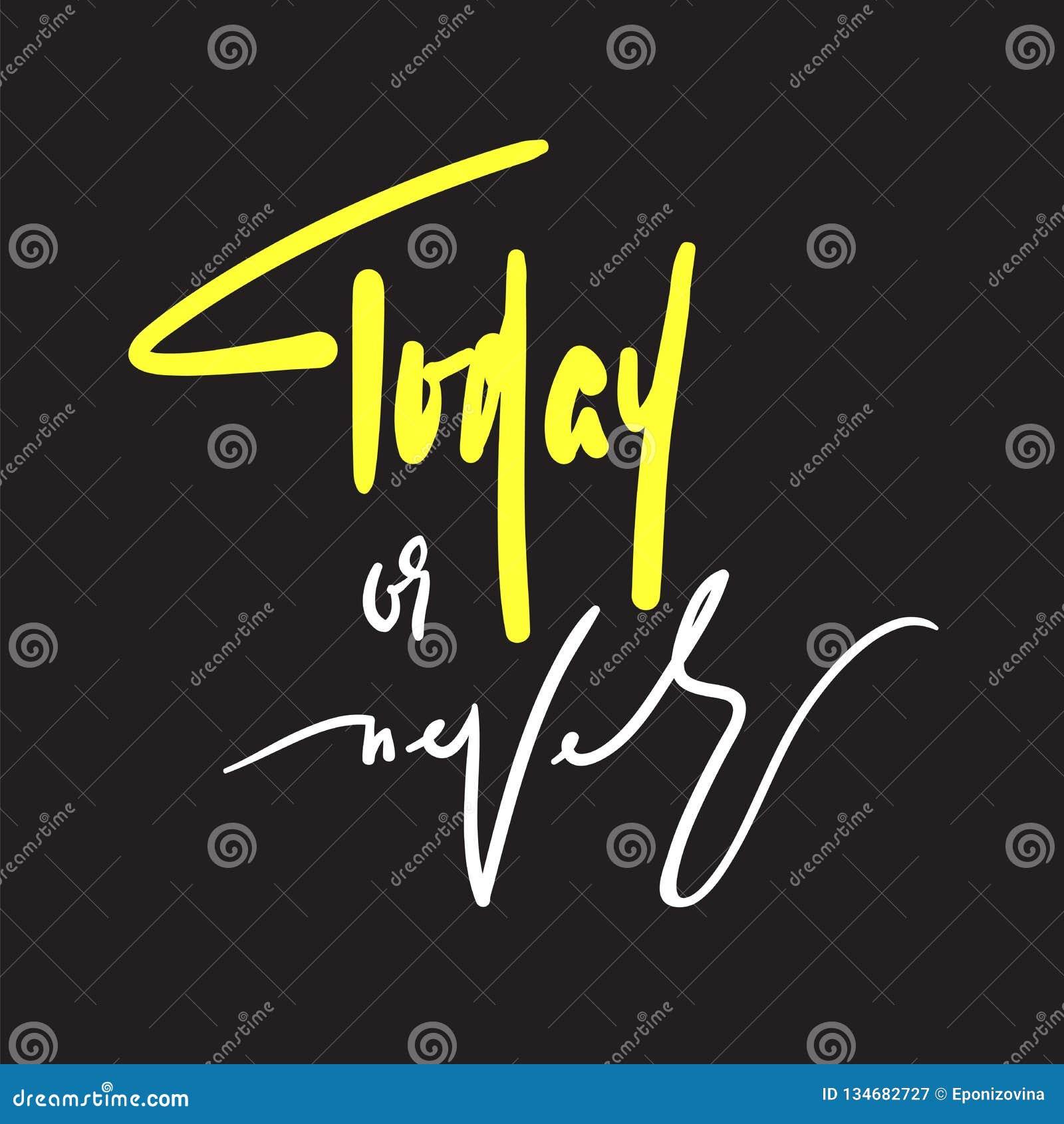 Oggi o mai - ispiri e citazione motivazionale Bella iscrizione disegnata a mano