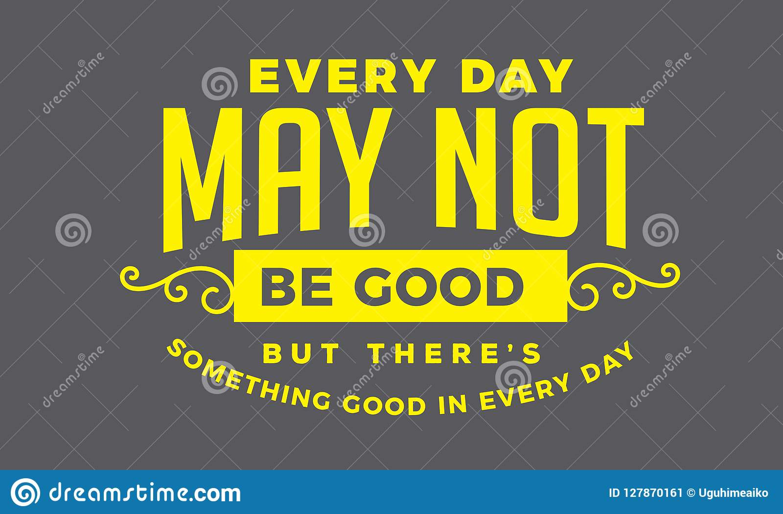 Ogni giorno non può essere buon ma là ` s qualche cosa di buon in ogni giorno