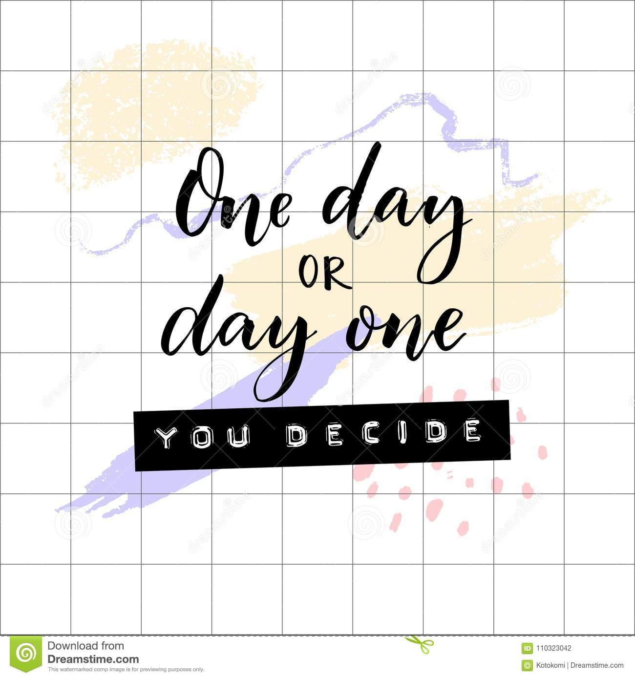 One Day Or Day One You Decide Inspirational And Motivational Quote - Motivational words of the day